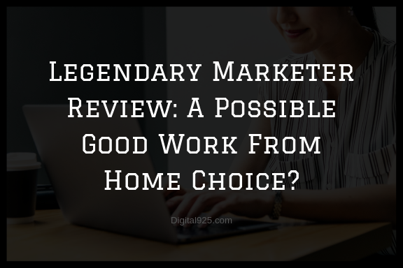 Legendary Marketer Review: A Possible Good Work From Home Choice?