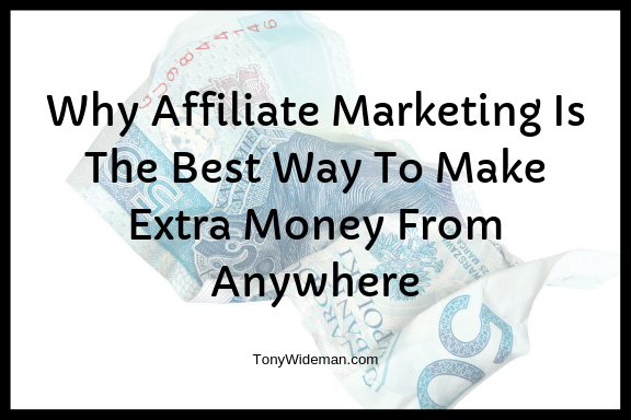 Why Affiliate Marketing Is The Best Way To Make Extra Money From Anywhere